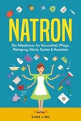 Natron: Der Alleskönner für Gesundheit, Pflege, Reinigung, Küche, Garten & Haustiere - 1