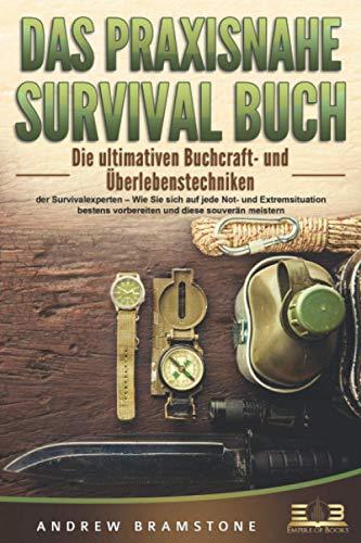 DAS PRAXISNAHE SURVIVAL BUCH: Die ultimativen Bushcraft- und Überlebenstechniken der Survivalexperten – Wie Sie sich auf jede Not- und Extremsituation bestens vorbereiten und diese souverän meistern - 1